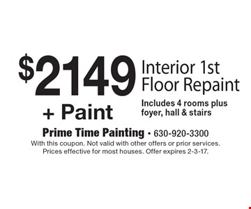 $2149 + Paint - Interior 1st Floor Repaint. Includes 4 rooms plus foyer, hall & stairs. With this coupon. Not valid with other offers or prior services. Prices effective for most houses. Offer expires 2-3-17.