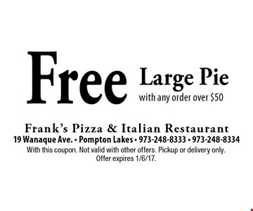 Free Large Pie with any order over $50. With this coupon. Not valid with other offers. Pickup or delivery only. Offer expires 1/6/17.