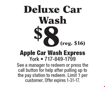 $8 Deluxe Car Wash (reg. $16). See a manager to redeem or press the call button for help after pulling up to the pay station to redeem. Limit 1 per customer. Offer expires 1-31-17.