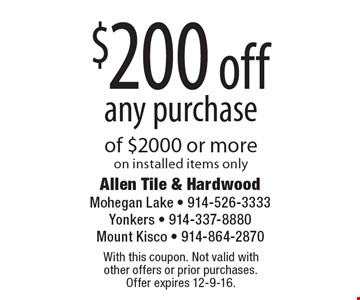 $200 off any purchase of $2000 or more on installed items only. With this coupon. Not valid with other offers or prior purchases. Offer expires 12-9-16.