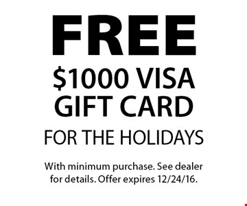 FOR THE HOLIDAYS FREE $1000 VISA GIFT CARD. With minimum purchase. See dealer for details. Offer expires 12/24/16.