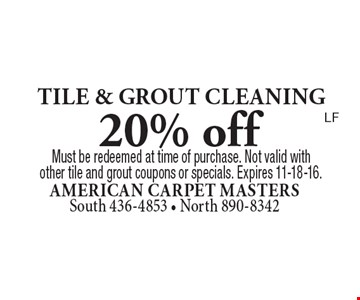 20% off TILE & GROUT CLEANING. Must be redeemed at time of purchase. Not valid with other tile and grout coupons or specials. Expires 11-18-16.