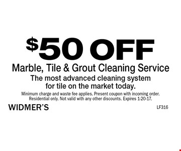 $50 OFF Marble, Tile & Grout Cleaning Service The most advanced cleaning systemfor tile on the market today. Minimum charge and waste fee applies. Present coupon with incoming order.Residential only. Not valid with any other discounts. Expires 1-20-17.
