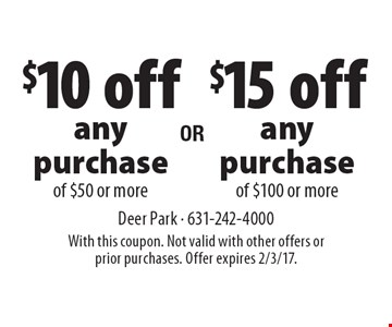 $10 off any purchase of $50 or more OR $15 off any purchase of $100 or more. With this coupon. Not valid with other offers or prior purchases. Offer expires 2/3/17.