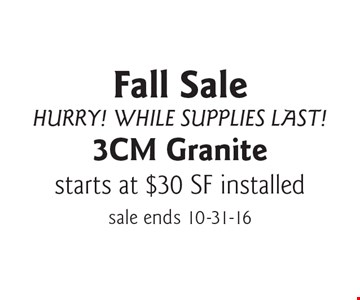 Fall Sale Hurry! While Supplies Last! 3CM Granite starts at $30 SF installed. sale ends 10-31-16