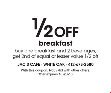 1/2 Off breakfast. Buy one breakfast and 2 beverages, get 2nd of equal or lesser value 1/2 off. With this coupon. Not valid with other offers. Offer expires 10-28-16.