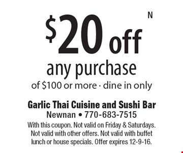 $20 off any purchase of $100 or more. Dine in only. With this coupon. Not valid on Friday & Saturdays. Not valid with other offers. Not valid with buffet lunch or house specials. Offer expires 12-9-16.