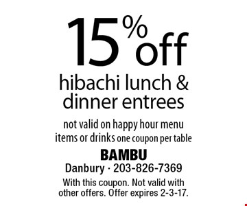 15% off hibachi lunch & dinner entrees. Not valid on happy hour menu items or drinks one coupon per table. With this coupon. Not valid with other offers. Offer expires 2-3-17.