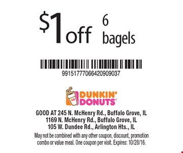 $1off 6 bagels. May not be combined with any other coupon, discount, promotion combo or value meal. One coupon per visit. Expires: 10/28/16.