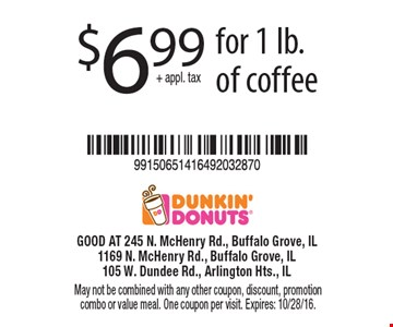 $6.99 + appl. tax for 1 lb. of coffee. May not be combined with any other coupon, discount, promotion combo or value meal. One coupon per visit. Expires: 10/28/16.