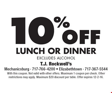 10% off lunch or dinner, excludes alcohol. With this coupon. Not valid with other offers. Maximum 1 coupon per check. Other restrictions may apply. Maximum $20 discount per table. Offer expires 12-2-16.