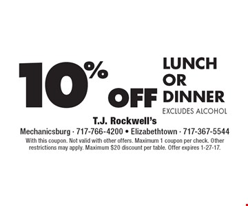 10%off lunch or dinner excludes alcohol. With this coupon. Not valid with other offers. Maximum 1 coupon per check. Otherrestrictions may apply. Maximum $20 discount per table. Offer expires 1-27-17.