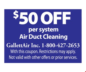 $50 off air duct cleaning per system.  With this coupon. Restrictions may apply. Not valid with other offers or prior services.