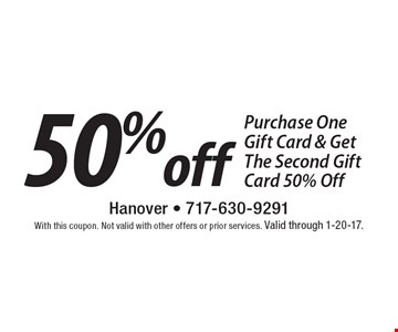 50% off Purchase One Gift Card & Get The Second Gift Card 50% Off. With this coupon. Not valid with other offers or prior services. Valid through 1-20-17.