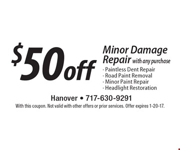 $50 off Minor Damage Repair with any purchase - Paintless Dent Repair - Road Paint Removal - Minor Paint Repair - Headlight Restoration. With this coupon. Not valid with other offers or prior services. Offer expires 1-20-17.