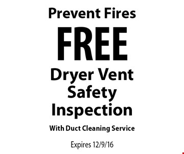 Prevent Fires! FREE Dryer Vent Safety Inspection With Duct Cleaning Service. Expires 12/9/16