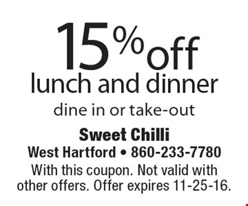 15% off lunch and dinner dine in or take-out. With this coupon. Not valid with other offers. Offer expires 11-25-16.