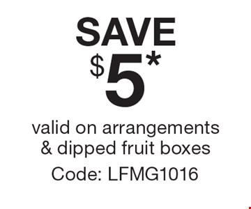 SAVE $5. Valid on arrangements & dipped fruit boxes Code: LFMG1016. *Offer expires 12/2/16. Cannot be combined with any other offer. Restrictions may apply. See store for details. Edible®, Edible Arrangements®, the Fruit Basket Logo, and other marks mentioned herein are registered trademarks of Edible Arrangements, LLC. © 2016 Edible Arrangements, LLC. All rights reserved.