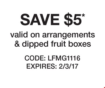 SAVE $5* valid on arrangements & dipped fruit boxes. CODE: LFMG1116 EXPIRES: 2/3/17 *Cannot be combined with any other offer. Restrictions may apply. See store for details. Edible®, Edible Arrangements®, the Fruit Basket Logo, and other marks mentioned herein are registered trademarks of Edible Arrangements, LLC. © 2016 Edible Arrangements, LLC. All rights reserved.