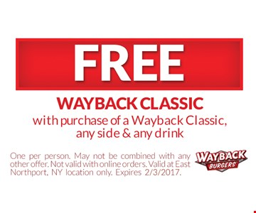 FREE Wayback Classic with purchase of a Wayback Classic, any side & any drink.