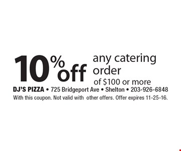 10% off any catering order of $100 or more. With this coupon. Not valid with other offers. Offer expires 11-25-16.