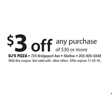$3 off any purchase of $30 or more. With this coupon. Not valid with other offers. Offer expires 11-25-16.
