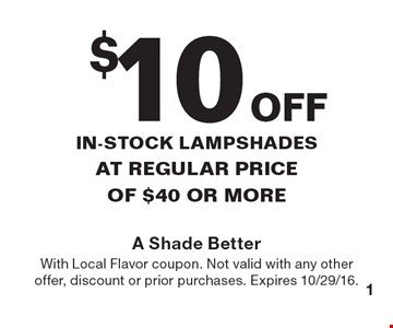 $10 OFFin-stock Lampshades at regular price of $40 or more. With Local Flavor coupon. Not valid with any other offer, discount or prior purchases. Expires 10/29/16.