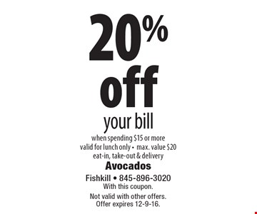 20% off your bill when spending $15 or more. Valid for lunch only. Max. value $20. Eat-in, take-out & delivery. With this coupon. Not valid with other offers. Offer expires 12-9-16.