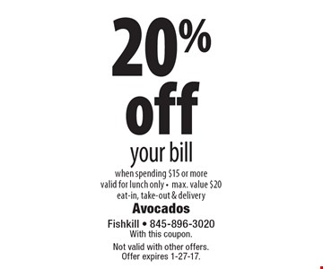 20% off your bill when spending $15 or more valid for lunch only -max. value $20 eat-in, take-out & delivery. With this coupon. Not valid with other offers. Offer expires 1-27-17.