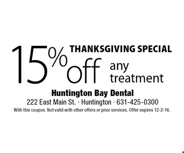 Thanksgiving Special – 15% off any treatment. With this coupon. Not valid with other offers or prior services. Offer expires 12-2-16.