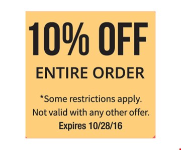 10% off entire order. Some restrictions apply. Not valid with any other offer. Expires 10-28-16.