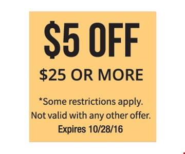 $5 off $25 or more. Some restrictions apply. Not valid with any other offer. Expires 10-28-16.