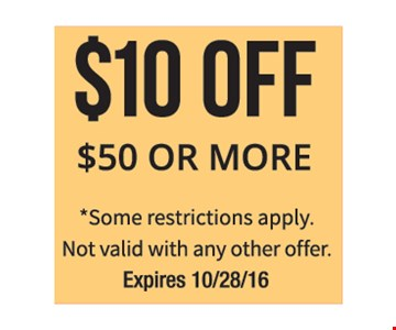 $10 off $50 or more. Some restrictions apply. Not valid with any other offer. Expires 10-28-16.