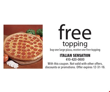 Free topping. Buy one large pizza, receive one free topping. With this coupon. Not valid with other offers, discounts or promotions. Offer expires 12-31-16.