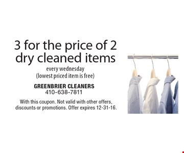 3 for the price of 2 dry cleaned items every Wednesday (lowest priced item is free). With this coupon. Not valid with other offers, discounts or promotions. Offer expires 12-31-16.