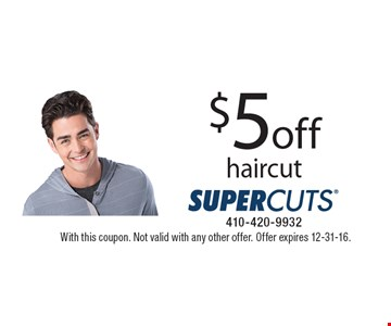 $5 off haircut. With this coupon. Not valid with any other offer. Offer expires 12-31-16.