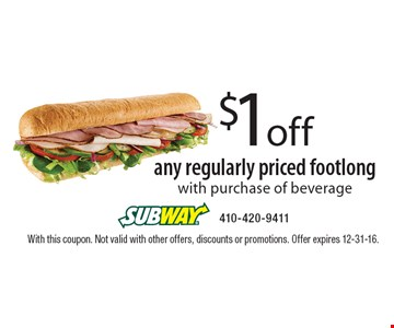 $1off any regularly priced footlong with purchase of beverage. With this coupon. Not valid with other offers, discounts or promotions. Offer expires 12-31-16.