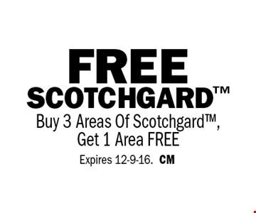 FREE SCOTCHGARD Buy 3 Areas Of Scotchgard, Get 1 Area FREE. Expires 12-9-16.CM