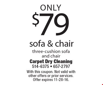 Only $79 sofa & chair three-cushion sofa and chair. With this coupon. Not valid with other offers or prior services. Offer expires 11-28-16.