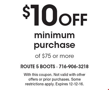 $10 Off minimum purchase of $75 or more. With this coupon. Not valid with other offers or prior purchases. Some restrictions apply. Expires 12-12-16.