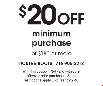 $20 Off minimum purchase of $180 or more. With this coupon. Not valid with other offers or prior purchases. Some restrictions apply. Expires 12-12-16.