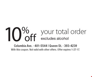10% off your total order excludes alcohol. With this coupon. Not valid with other offers. Offer expires 1-27-17.