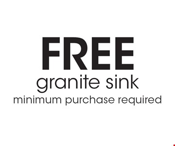 FREE granite sink. Minimum purchase required.