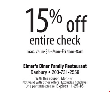 15% off entire check max. value $5 - Mon-Fri 4am-8am. With this coupon. Mon.-Fri. Not valid with other offers. Excludes holidays. One per table please. Expires 11-25-16.
