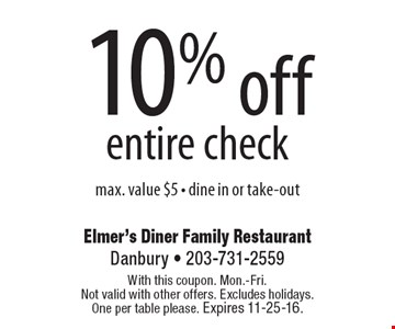 10% off entire check max. value $5 - dine in or take-out. With this coupon. Mon.-Fri. Not valid with other offers. Excludes holidays. One per table please. Expires 11-25-16.
