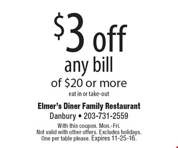 $3 off any bill of $20 or more eat in or take-out. With this coupon. Mon.-Fri. Not valid with other offers. Excludes holidays. One per table please. Expires 11-25-16.