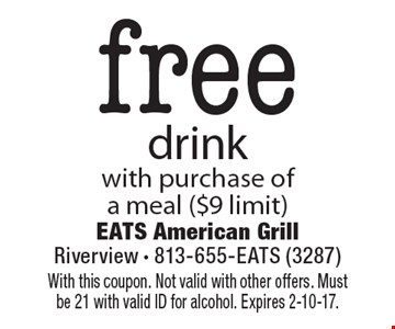 Free drink with purchase of a meal ($9 limit). With this coupon. Not valid with other offers. Must be 21 with valid ID for alcohol. Expires 2-10-17.
