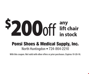 $200 off any lift chair in stock. With this coupon. Not valid with other offers or prior purchases. Expires 10-28-16.