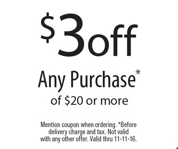 $3 off Any Purchase* of $20 or more. Mention coupon when ordering. *Before delivery charge and tax. Not valid with any other offer. Valid thru 11-11-16.