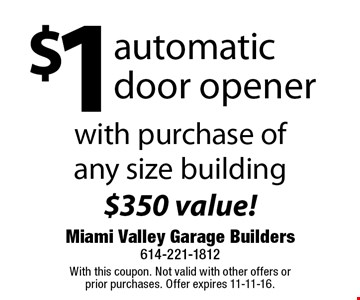 $1 automatic door opener with purchase of any size building $350 value!. With this coupon. Not valid with other offers or prior purchases. Offer expires 11-11-16.